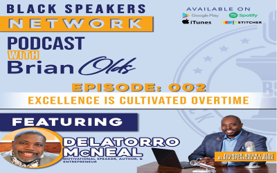 Black Speakers Network EP2: Excellence is cultivated overtime (with Delatorro McNeal)