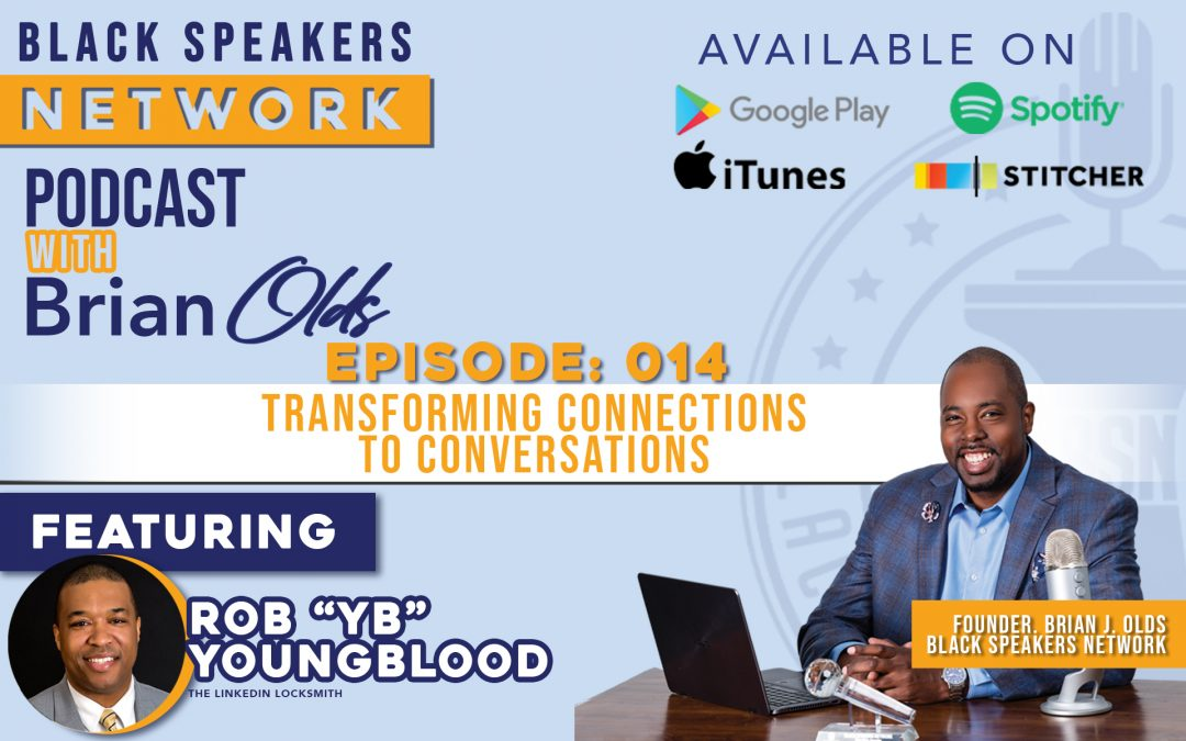 Black Speakers Network EP14: Transforming Connections to Conversations (with Robert Youngblood)