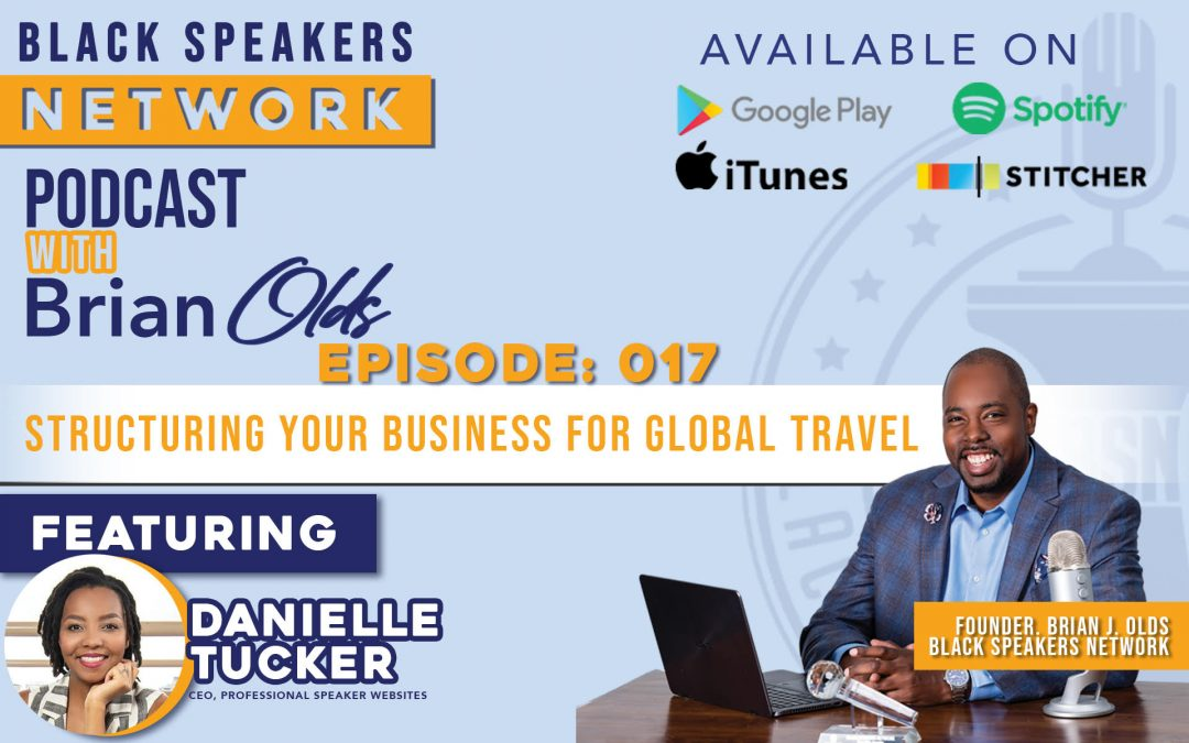 Black Speaker Network EP17: Structuring Your Business for Global Travel (with Danielle Tucker)